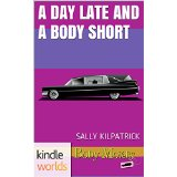 A DAY LATE AND A BODY SHORT by S Kilpatrick cover