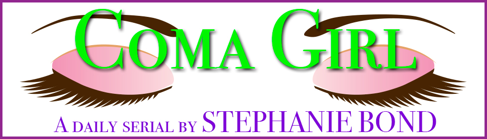 The suspense is killing me! What will happen tomorrow in the COMA GIRL daily serial on www.stephaniebond.com?